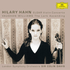 Elgar: Violin Concerto, op.61 / Vaughan Williams: The Lark Ascending - Hilary Hahn, London Symphony Orchestra, Sir Colin Davis