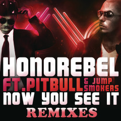 Now You See It (Remixes) - Honorebel, Pitbull, Jump Smokers
