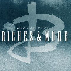 Riches - Deacon Blue