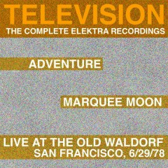 Marquee Moon/Adventure/Live At The Waldorf [The Complete Elektra Recordings Plus Liner Notes] - Television