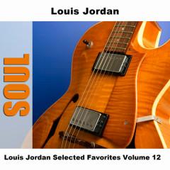 Louis Jordan Selected Favorites Volume 12 - Louis Jordan