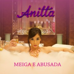 Meiga e Abusada (Single) - Anitta