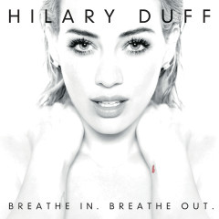 Breathe In. Breathe Out. - Hilary Duff