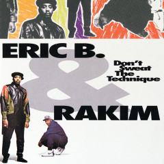 Don't Sweat The Technique - Eric B. & Rakim
