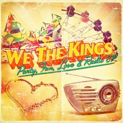 Party, Fun, Love & Radio - We The Kings