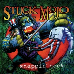 Snappin' Necks (Re-issue + Bonus Tracks) - Stuck Mojo
