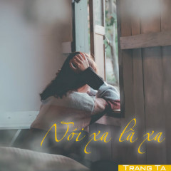Nói Xa Là Xa (Single) - Trang Tạ