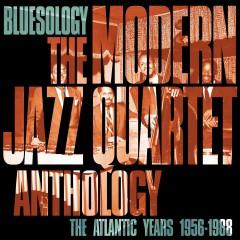 Bluesology: The Atlantic Years 1956-1988 The Modern Jazz Quartet Anthology - The Modern Jazz Quartet