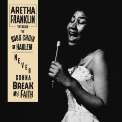 Never Gonna Break My Faith - Aretha Franklin, The Boys Choir of Harlem