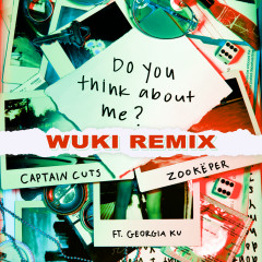 Do You Think About Me (Wuki Remix) - Captain Cuts,Zookëper,Georgia Ku