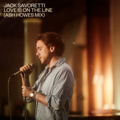 Love Is on the Line (Ash Howes Mix) - Jack Savoretti
