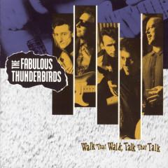 WALK THAT WALK, TALK THAT TALK - The Fabulous Thunderbirds