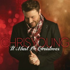 It Must Be Christmas - Chris Young