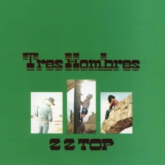 Tres Hombres (Expanded 2006 Remaster) - ZZ Top