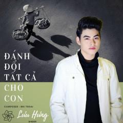 Đánh Đổi Tất Cả Cho Con (Single) - Lưu Hưng