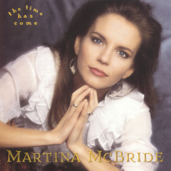 The Time Has Come - Martina McBride