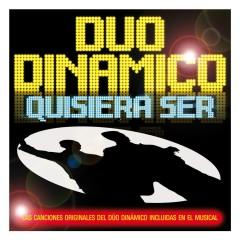 Quisiera Ser. Las Versiones Originales Del Musical - Duo Dinamico