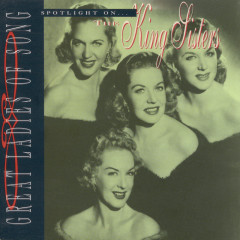 Great Ladies Of Song / Spotlight On The King Sisters - The King Sisters