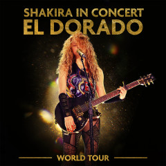 Shakira In Concert: El Dorado World Tour - Shakira