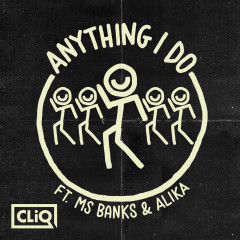 Anything I Do - CLiQ, Ms Banks, Alika