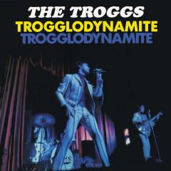 Trogglodynamite - The Troggs