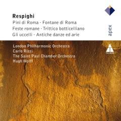 Respighi : Pini di Roma, Fontane di Roma, Fest Romane, Trittico, Gli Uccelli, Antiche danze (APEX) - Hugh Wolff