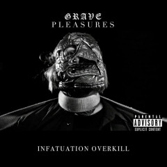 Infatuation Overkill - Grave Pleasures