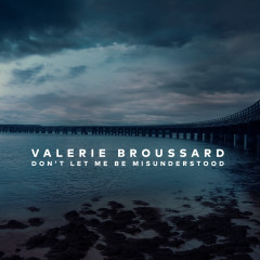 Don't Let Me Be Misunderstood - Valerie Broussard