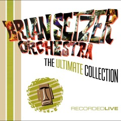 The Ultimate Collection (Live) - Brian Setzer, The Brian Setzer Orchestra