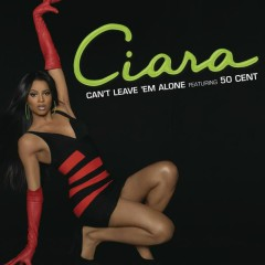 Can't Leave 'Em Alone (WIDEBOYS REMIX) - Ciara, 50 Cent