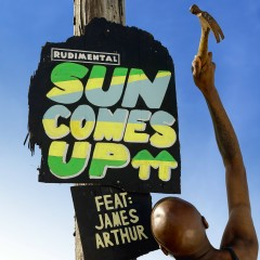 Sun Comes Up (feat. James Arthur) - Rudimental, James Arthur