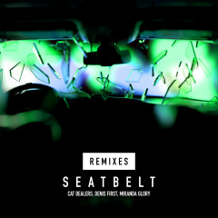 Seatbelt Remixes - Cat Dealers, Denis First, Miranda Glory