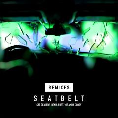 Seatbelt Remixes - Cat Dealers, Denis First, Miranda Glory