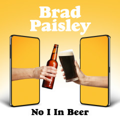 No I in Beer - Brad Paisley