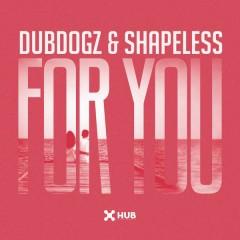 For You - Dubdogz,Shapeless