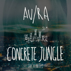 Concrete Jungle (The Remixes) - Au/Ra