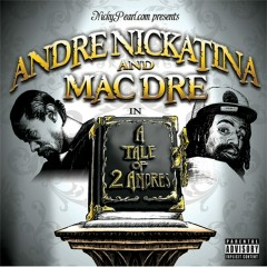 A Tale Of Two Andres - Andre Nickatina, Mac Dre
