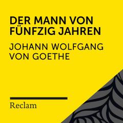 Goethe: Der Mann von fünfzig Jahren (Reclam Hörbuch) - Reclam Hörbücher, Hans-Jürgen Schatz, Johann Wolfgang von Goethe