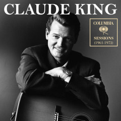 Columbia Sessions (1961-1972) - Claude King