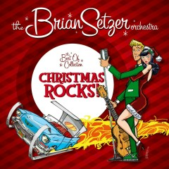 Christmas Rocks: The Best Of Collection - Brian Setzer, The Brian Setzer Orchestra