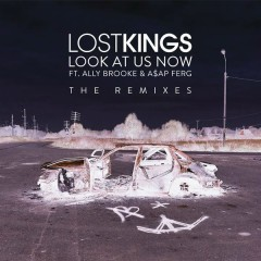 Look At Us Now (Remixes) - Lost Kings,Ally Brooke,A$AP Ferg