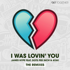 I Was Lovin' You (feat. Dots Per Inch & Ayak) [Remixes] - James Hype, Ayak, Dots Per Inch