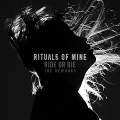 Ride or Die (The Reworks) - Rituals Of Mine