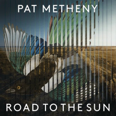 Road to the Sun - Pat Metheny