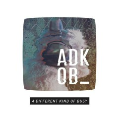 A Different Kind of Busy - A.D.K.O.B