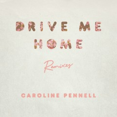 Drive Me Home (Remixes) - Caroline Pennell