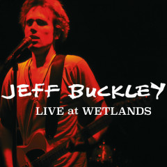 Live at Wetlands, New York, NY 8/16/94 - Jeff Buckley