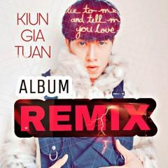 Album Remix - Kiun Gia Tuấn