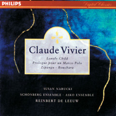Vivier: Lonely Child; Prologue pour un Marco Polo; Bouchara; Zipangu - Reinbert de Leeuw, Schönberg Ensemble, Asko Ensemble
