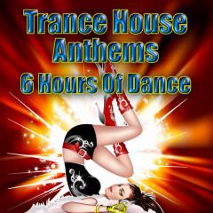 Trance House Anthems - 6 Hours Of Dance - Various Artists